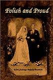 Polish and Proud, Edith Jadwiga Bakula Bourbeau, 1403338493