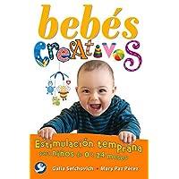 Bebes Creativos: Estimulacion Temprana Para Ninos de 0 a 24 Meses