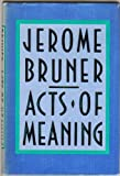 Acts of Meaning (Four Lectures on Mind and Culture - Jerusalem-Harvard Lectures)