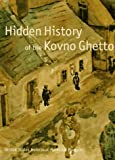 Front cover for the book Hidden History of the Kovno Ghetto: A Project of the United States Holocaust Memorial Council by United States Holocaust Memorial Museum