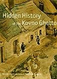 Hidden History Of The Kovno Ghetto (A Bullfinch Press book)