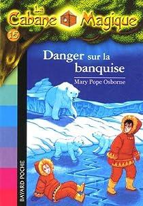 La Cabane Magique, Tome 15 : Danger sur la banquise par Osborne