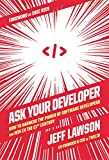 Ask Your Developer: How to Harness the Power of