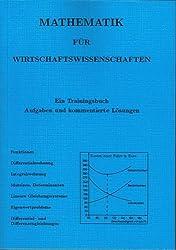 Mathematik für Wirtschaftswissenschaften: Ein Trainingsbuch. Aufgaben und kommentierte Lösungen