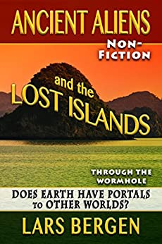 Ancient Aliens and the Lost Islands: Through the Wormhole by [Bergen, Lars, Delarose, Sharon]