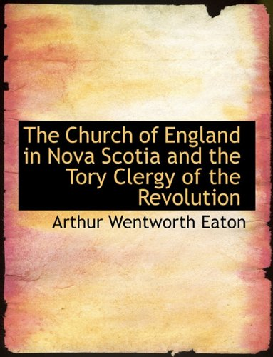 The Church of England in Nova Scotia and the Tory Clergy of the Revolution pdf