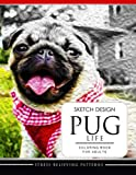 SKETCH DESIGN PUG LIFE Coloring Book for Adults