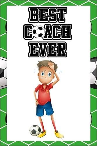 Best Coach Ever: Soccer Coach Gifts (Soccer Notebook Journal)(Soccer Books For Kids)(V38)