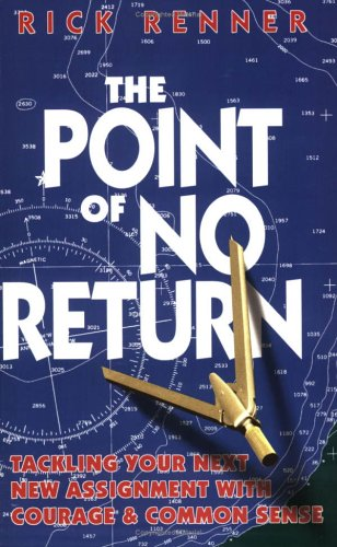 The Point of No Return: Tackling Your Next New Assignment with Courage & Common Sense pdf epub