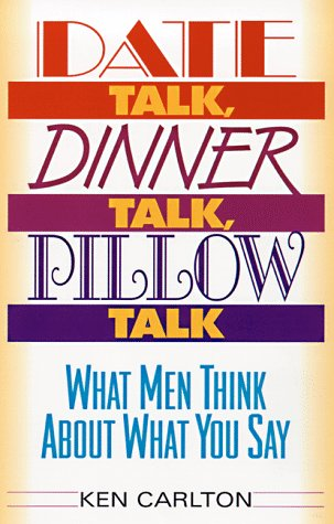 Date Talk, Dinner Talk, Pillow Talk: What Men Think About What You Say
