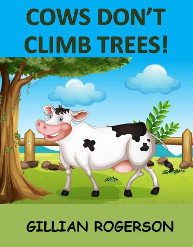 Cows Don't Climb Trees! (A Short Chapter Book For Children)