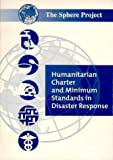 Humanitarian Charter and Minimum Standards in Disaster Relief, The Sphere Project, 0855984473