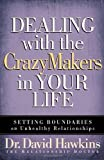Dealing with the CrazyMakers in Your Life: Setting Boundaries on Unhealthy Relationships by David Hawkins (2007-02-01)