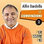 Le convinzioni (Per essere più 2) | Alfio Bardolla