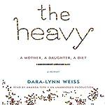 The Heavy: A Mother, A Daughter, A Diet - A Memoir | Dara-Lynn Weiss