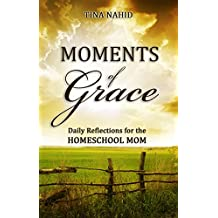 Moments of Grace: Daily Reflections for the Homeschool Mom