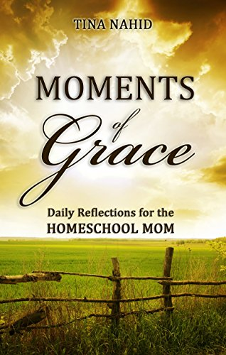 Moments of Grace: Daily Reflections for the Homeschool Mom by [Nahid, Tina]