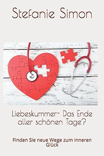 Liebeskummer - Das Ende aller schönen Tage?: Finden Sie neue Wege zum inneren Glück