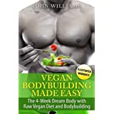 Veganer Bodybuilding Made Easy: The 4-Week Dream Body with Raw Vegan Diet and Bodybuilding
