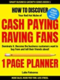 1-PAGE PLANNER: How to Discover your Red-Hot Niche of Cash-Paying Raving Fans. Dominate it. Become the Business Customers Want to Buy From (1 HOUR READ) ... READ: Business Books for Entrepreneurs)
