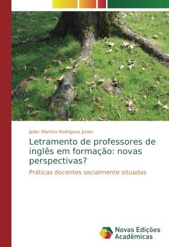 Letramento de professores de inglês em formação: novas perspectivas?: Práticas docentes socialmente situadas (Portuguese Edition) ebook