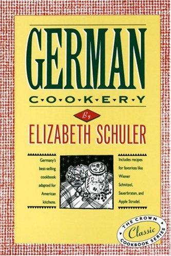 German Cookery: The Crown Classic Cookbook Series by Elizabeth Schuler