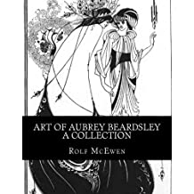 Art of Aubrey Beardsley - A Collection by Rolf McEwen (2015-10-11)