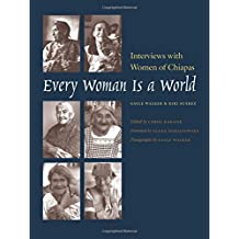 Every Woman Is a World: Interviews with Women of Chiapas (Louann Atkins Temple Women & Culture) Jun 15, 2008