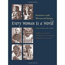 Every Woman Is a World: Interviews with Women of Chiapas (Louann Atkins Temple Women & Culture) Jun 15, 2008