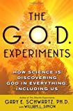 The G.O.D. Experiments: How Science Is Discovering God In Everything, Including Us, Ph.D. Gary E. Schwartz Ph.D., 0743477413