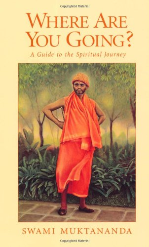 where are you going a guide to the spiritual journey swami  a guide to the spiritual journey swami muktananda swami durgananda 9780911307603 com books