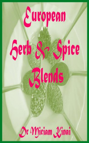 Herb and Spice Blends: European (Herbs and Spices Book 4)