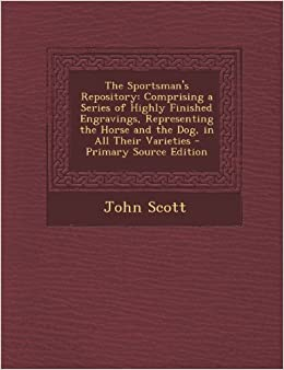 Book The Sportsman's Repository: Comprising a Series of Highly Finished Engravings, Representing the Horse and the Dog, in All Their Varieties