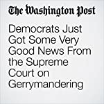 Democrats Just Got Some Very Good News From the Supreme Court on Gerrymandering | Aaron Blake