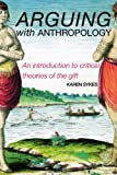 Arguing with Anthropology : An Introduction to Critical Theories of the Gift, Sykes, Karen, 0415254434