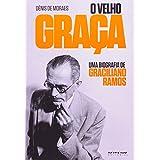 O Velho Graça. Uma Biografia de Graciliano Ramos