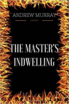 Book The Master's Indwelling: By Andrew Murray - Illustrated