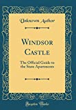 Windsor Castle: The Official Guide to the State Apartments (Classic Reprint)