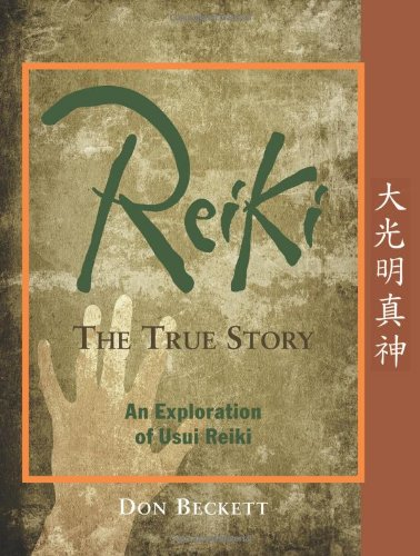 Reiki, The True Story: An Exploration of Usui Reiki