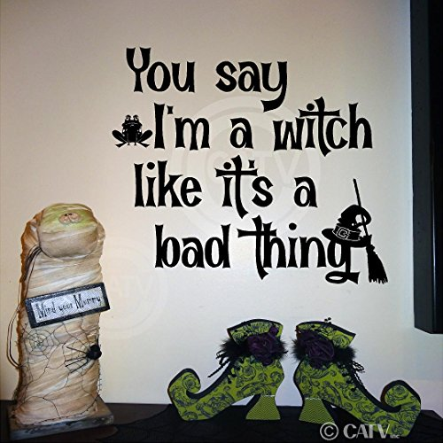 Halloween You Say I'm A Witch Like It's A Bad Thing vinyl lettering decal home decor wall art sticker witch hat broom toad (Im The Best Toad)