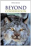 Beyond Conservation, Peter Taylor and Michael Howes, 1844071987