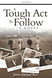 A Tough Act to Follow, James Michael Rice, 1438221797