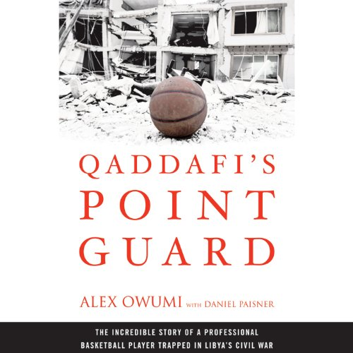 Qaddafi's Point Guard: The Incredible Story of a Professional Basketball Player Trapped in Libya's Civil War by Audible Studios