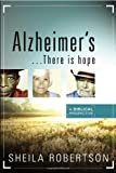 Alzheimer's... There Is Hope, Sheila Robertson, 1599799162