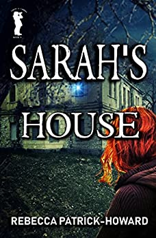 Sarah's House: A Ghost Story (Taryn's Camera Book 9) by [Patrick-Howard, Rebecca]