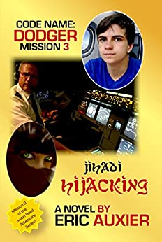 Jihadi Hijacking: Code Name: Dodger Mission 3 by [Auxier, Eric]