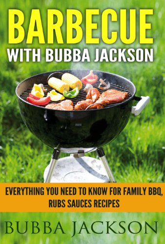 barbecue with bubba jackson: everything you need to know for family BBQ, rubs sauces recipes (Bubbas Bbq Rub compare prices)