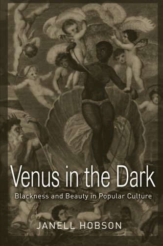Venus in the Dark: Blackness and Beauty in Popular Culture