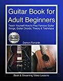 #9: Guitar Book for Adult Beginners: Teach Yourself How to Play Famous Guitar Songs, Guitar Chords, Music Theory & Technique (Book & Streaming Video Lessons)