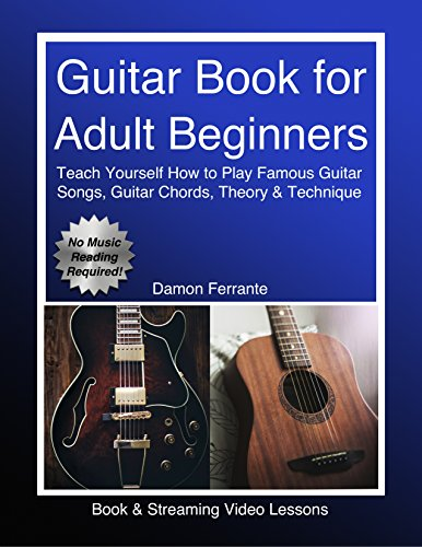 - Guitar Book for Adult Beginners: Teach Yourself How to Play Famous Guitar Songs, Guitar Chords, Music Theory & Technique (Book & Streaming Video Lessons)